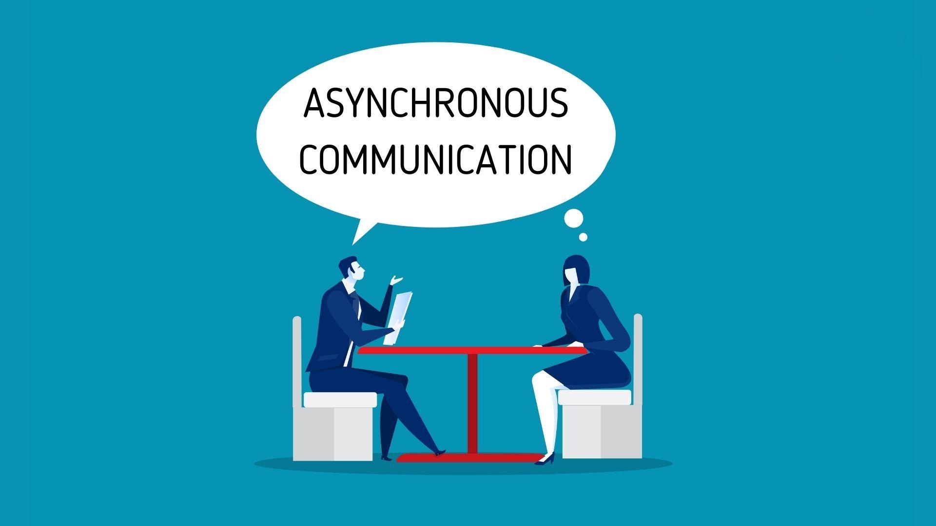 Asynchronous Communication.
